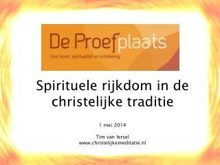 Spirituele rijkdom in de christelijke traditie 1 mei 2014 Tim van  Iersel