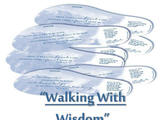 """ Walking With Wisdom """