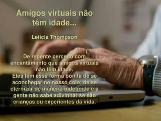 Amigos virtuais não têm idade... Letícia Thompson