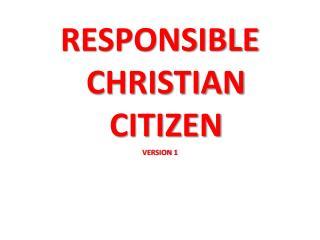 RESPONSIBLE CHRISTIAN CITIZEN VERSION 1