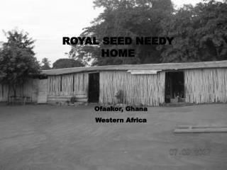 ROYAL SEED NEEDY HOME