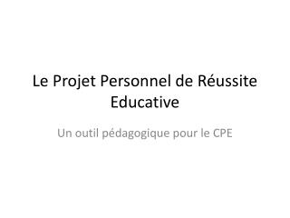 Le Projet Personnel de R ussite Educative