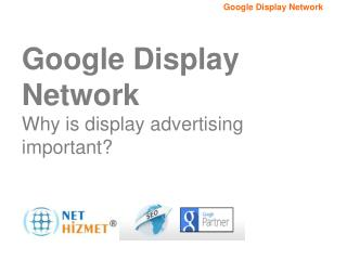 Google Display Network Why is display advertising important?