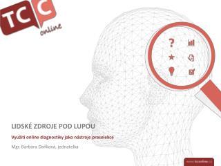 LIDSKÉ ZDROJE POD LUPOU Využití online diagnostiky jako nástroje  preselekce