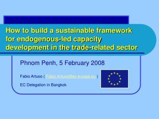 Phnom Penh, 5 February 2008 Fabio Artuso (  Fabio.Artuso@ec.europa.eu ) EC Delegation in Bangkok