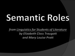 Semantic Roles from  Linguistics for Students of Literature by Elizabeth  Closs Traugott