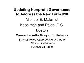 Updating Nonprofit Governance to Address the New Form 990 Michael E. Malamut Kopelman and Paige, P.C. Boston Massachuset