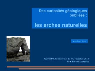 Des curiosités géologiques oubliées: les arches naturelles