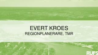EVERT KROES REGIONPLANERARE, TMR