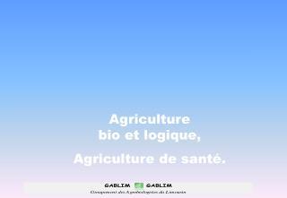 Agriculture  bio et logique, Agriculture de sant .