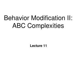Behavior Modification II: ABC Complexities