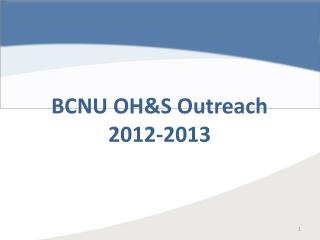BCNU OH&S Outreach 2012-2013 2012-2013