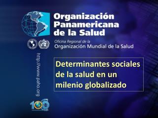 Determinantes sociales de la salud en un milenio globalizado