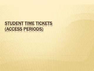 Student Time Tickets  (Access Periods)