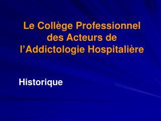 Le Coll ge Professionnel des Acteurs de l Addictologie Hospitali re   Historique
