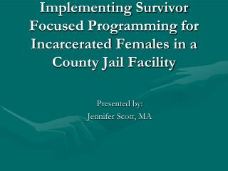 Implementing Survivor Focused Programming for Incarcerated Females in a County Jail Facility