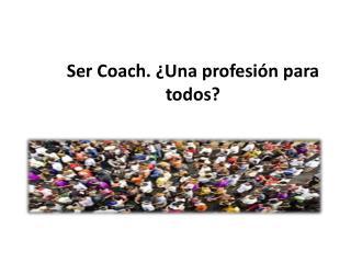 Ser Coach. ¿Una profesión para todos ?