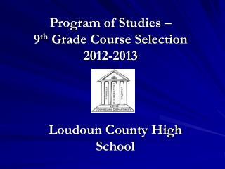 Program of Studies –  9 th  Grade Course Selection 2012-2013