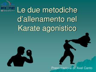 Le due metodiche d'allenamento nel Karate agonistico