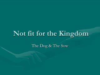Not fit for the Kingdom