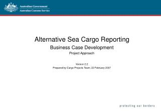 Alternative Sea Cargo Reporting Business Case Development Project Approach  Version 2.2 Prepared by Cargo Projects Team,