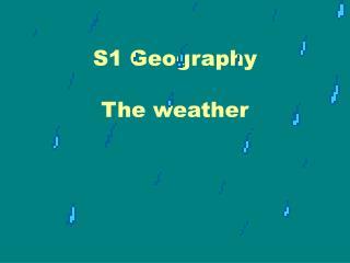 S1 Geography The weather