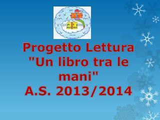 """Progetto Lettura """"Un libro tra le mani """"  A.S . 2013/2014"""