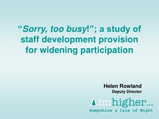 """ Sorry, too busy !""; a study of staff development provision for widening participation"