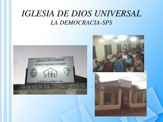 IGLESIA DE DIOS UNIVERSAL  LA DEMOCRACIA-SPS