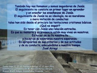 Texto: Juan 10, 27-30. Pascua 4 domingo –C- 21 abril 2013.
