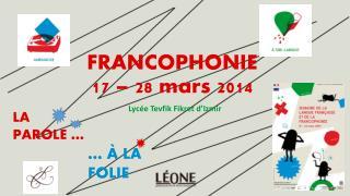 FRANCOPHONIE 17 � 28 mars 2014
