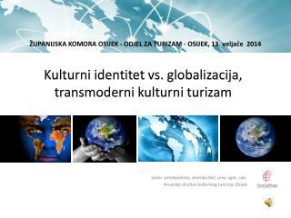 Kulturni identitet  vs.  globalizacija ,  transmoderni  kulturni turiza m