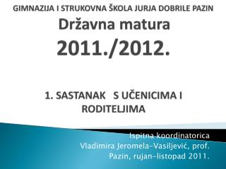 Ispitna koordinatorica  Vladimira  Jeromela - Vasiljević ,  prof .  Pazin, rujan-listopad 2011.