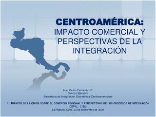 CENTROAM�RICA: IMPACTO COMERCIAL Y PERSPECTIVAS DE LA INTEGRACI�N