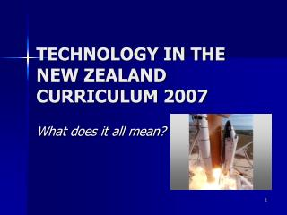 TECHNOLOGY IN THE NEW ZEALAND CURRICULUM 2007