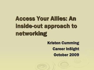 Access Your Allies: An inside-out approach to networking