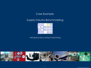 Case Example:  Supply Industry Benchmarking  Aerospace Sub-contract Machining