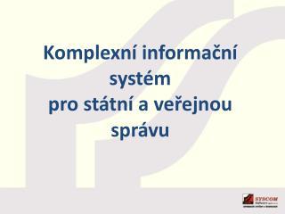 Komplexní informační systém  pro státní a veřejnou správu