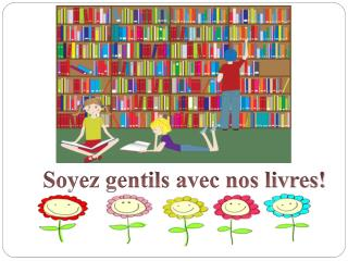 Soyez gentils avec nos livres!