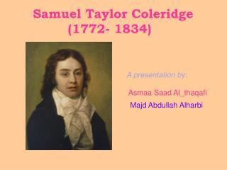 Samuel Taylor Coleridge (1772- 1834)
