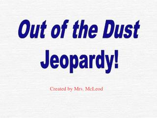 Out of the Dust  Jeopardy!