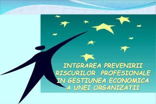 INTGRAREA  PREVENIR II  RISCURILOR  PROFESIONALE IN  GESTIUNEA ECONOMICA A UNEI ORGANIZATII