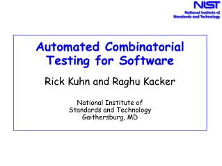 Automated Combinatorial  Testing for Software   Rick Kuhn and Raghu Kacker  National Institute of  Standards and Technol