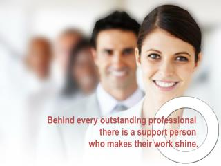 Behind every outstanding professional  there is a support person  who makes their work shine.