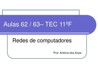 Aulas 62 / 63– TEC 11ºF