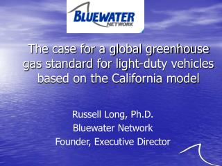Russell Long, Ph.D. Bluewater Network Founder, Executive Director