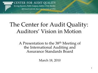 The Center for Audit Quality:  Auditors� Vision in Motion
