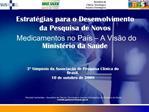 Estrat gias para o Desenvolvimento da Pesquisa de Novos Medicamentos no Pa s   A Vis o do Minist rio da Sa de