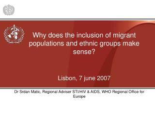 Why does the inclusion of migrant populations and ethnic groups make sense? Lisbon, 7 june 2007