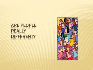 Are people really different?